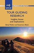 Tour guiding research : insights, issues and implications