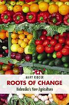 Roots of change : Nebraska's new agriculture