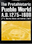 The protohistoric Pueblo world, A.D. 1275-1600