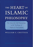 The heart of Islamic philosophy : the quest for self-knowledge in the teachings of Afḍal al-Dīn Kāshānī