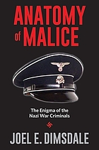 Anatomy of malice : the enigma of the Nazi war criminals