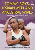 Tommy boys, lesbian men, and ancestral wives : female same-sex practices in Africa