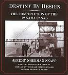 Destiny by design : the construction of the Panama Canal
