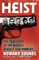 Heist : the inside story of the world's biggest robbery