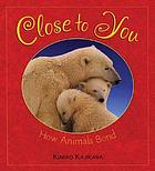 Close to you : how animals bond