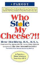 Who stole my cheese?!! : an a-mazing way to make more money from the poor suckers that you cheated in your work and in your life : a parody