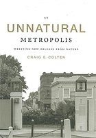 An unnatural metropolis : wresting New Orleans from nature