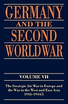 Germany and the second world war. Vol. 7, The strategic air war in Europe and the war in the West and East Asia, 1943-1944/5