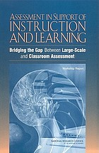 Assessment in support of instruction and learning : bridging the gap between large-scale and classroom assessment : workshop report