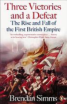 Three victories and a defeat : the rise and fall of the first British Empire, 1714-1783