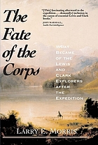 The fate of the corps : what became of the Lewis and Clark explorers after the expedition