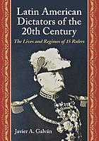 Latin American dictators of the 20th century : the lives and regimes of 15 rulers