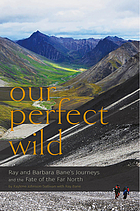 Our perfect wild : Ray and Barbara Bane's journeys and the fate of the Far North