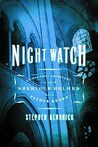 Night watch : a long-lost adventure in which Sherlock Holmes meets Father Brown
