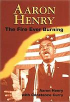 Aaron Henry : the fire ever burning