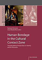 Human bondage in the cultural contact zone transdisciplinary perspectives on slavery and its discourses