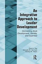 An integrative approach to leader development : connecting adult development, identity, and expertise