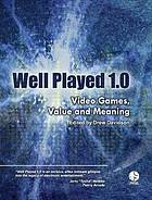 Well played 1.0 : video games, value and meaning