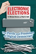 Electronic elections : the perils and promises of digital democracy