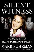 Silent witness : the untold story of Terri Schiavo's death