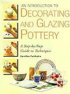 An Introduction to decorating and glazing pottery : a step-by-step guide to techniques