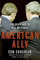 American ally : Tony Blair and the war on terror