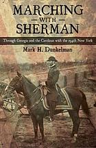 Marching with Sherman : through Georgia and the Carolinas with the 154th New York