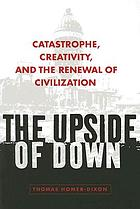 The upside of down : catastrophe, creativity, and the renewal of civilization