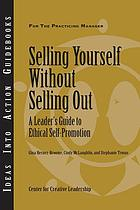 Selling yourself without selling out : a leader's guide to ethical self-promotion
