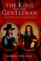 The King and the gentleman : Charles Stuart and Oliver Cromwell, 1599-1649