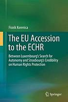The EU accession to the ECHR : between Luxembourg's search for autonomy and Strasbourg's credibility on human rights protection