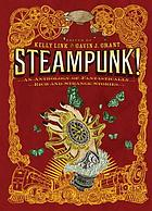 Steampunk! : an anthology of fantastically rich and strange stories