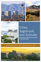 Cities, sagebrush, and solitude : urbanization and cultural conflict in the Great Basin