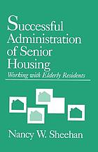 Successful administration of senior housing : working with elderly residents