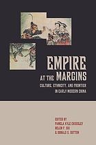 Empire at the margins : culture, ethnicity, and frontier in early modern China