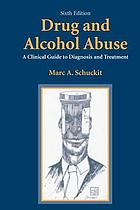 Drug and alcohol abuse : a clinical guide to diagnosis and treatment