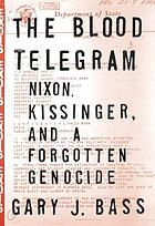The Blood telegram : Nixon, Kissinger, and a forgotten genocide