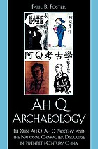 Ah Q archaeology : Lu Xun, Ah Q, Ah Q progeny and the national character discourse in twentieth century China
