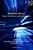 Borderline slavery : Mexico, United States and the human trade
