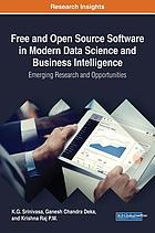 Free and open source software in modern data science and business intelligence : emerging research and opportunities