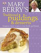 Mary Berry's traditional puddings & desserts : gorgeous classic recipes to treat family and friends.