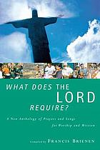 What does the Lord require? : a new anthology of prayers and song for worship and mission