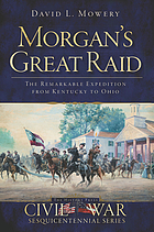 Morgan's great raid : the remarkable expedition from Kentucky to Ohio
