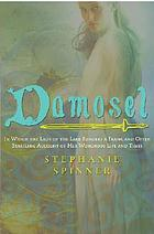 Damosel : in which the lady of the Lake renders a frank and often startling account of her wondrous life and times