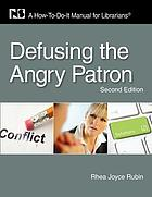 Defusing the angry patron : a how-to-do-it manual for librarians