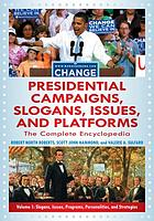 Presidential campaigns, slogans, issues, and platforms : the complete encyclopedia
