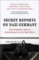 Secret reports on Nazi Germany : the Frankfurt School contribution to the war effort