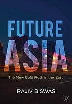 Future Asia : the new gold rush in the East