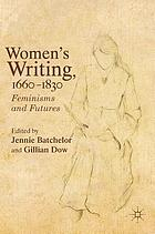 Women's writing, 1660-1830 : feminisms and futures