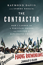 The contractor : how I landed in a Pakistani prison and ignited a diplomatic crisis